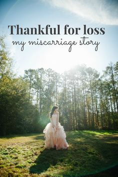 Thankful for loss - my miscarriage story- A must read for anyone who has experienced loss or hard times.