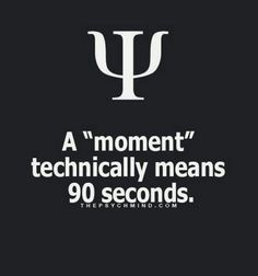 "A ""moment"" technically means 90 seconds."