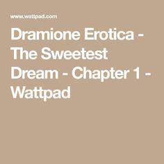 Dramione Erotica - The Sweetest Dream - Chapter 1 - Wattpad