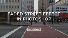 Faded Street Photography Effect Tutorial in Adobe Photoshop