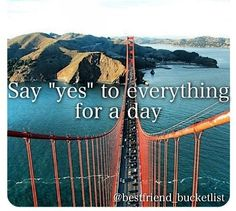 Say yes to everything for a while day