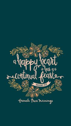 A happy heart has a continual feast. Proverbs 15:15 by French Press Mornings #bible #verse #typography