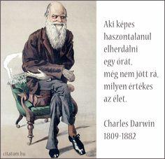 Charles Darwin idézete az időről. Charles Darwin, Picture Quotes, Evolution, Literature, Wisdom, Inspirational, Motivation, Sayings, Words