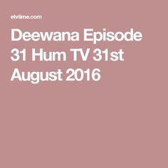 Deewana Episode 31 Hum TV 31st August 2016