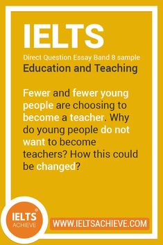 Fewer and fewer young people are choosing to become a teacher. Why do young people do not want to become teachers? How this could be changed? IELTS Writing Task 2 Direct Question Essay Band 8 sample answer.  #IELTS #DirectQuestion #ModelAnsert #Band8 #SampleAnswer Ielts Writing Task 2, Becoming A Teacher, Young People, How To Become, Teaching, Education, Band, Pretty, Sash