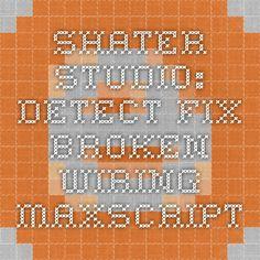 Shater Studio: Detect Fix Broken Wiring - Maxscript