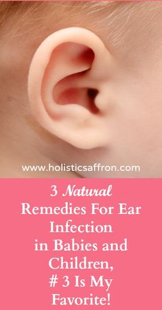 3 Natural Remedies For Ear Infection in Babies and Children. #3 is My Favorite