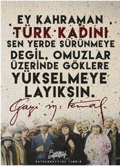 """DÜNYA KADINLAR GÜNÜ ''İnsan topluluğu kadın ve erkek denilen iki cins insandan oluşur. Kabil midir bu kütlenin bir parçasını ilerletelim, ötekini ihmal edelim de kütlenin bütünü ilerleyebilsin? Mümkün müdür ki bir cismin yarısı toprağa bağlı kaldıkça, öteki yarısı göklere yükselebilsin?"""" Gazi Mustafa Kemal Atatürk, Türkiye Cumhuriyeti Devletinin Kurucusu Çeviren: Ercan Caner, Ankara-Türkiye, 8 Mart 2017 … World Womens Day, Words Quotes, Sayings, Tumblr Art, Cute Baby Pictures, Great Leaders, Erdem, Cool Words, Martini"""
