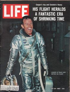 Life Magazine Copyright 1963 Cooper And Einstein In Space - Mad Men Art: The Vintage Advertisement Art Collection Life Magazine, History Magazine, Einstein, Project Mercury, Life Cover, 50 Years Ago, Space Program, Vintage Magazines, Vintage Photos