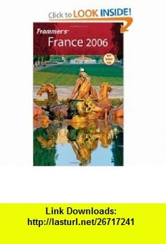 Frommers France 2006 (Frommers Complete Guides) (9780764595417) Darwin Porter, Danforth Prince , ISBN-10: 0764595415  , ISBN-13: 978-0764595417 ,  , tutorials , pdf , ebook , torrent , downloads , rapidshare , filesonic , hotfile , megaupload , fileserve