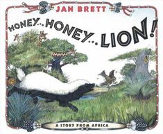 """Honey...Honey...Lion!"" by Jan Brett Brett's illustrations make this story of a naughty badger's comeuppance come alive!  Recommended for ages 3 and older"