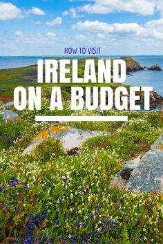 How to see and visit Ireland on a budget.