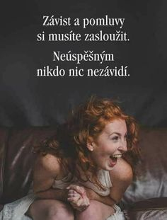 Envy and gossip you deserve to the Unsuccessful nobody .- Závist a pomluvy si. Envy and gossip you deserve to the Unsuccessful nobody . Nobody envies anything for the Unsuccessful. Story Quotes, Life Quotes, Savage Quotes, Tarot, Interesting Quotes, You Deserve, True Words, Motto, True Stories