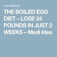 THE BOILED EGG DIET – LOSE 24 POUNDS IN JUST 2 WEEKS – Medi Idea