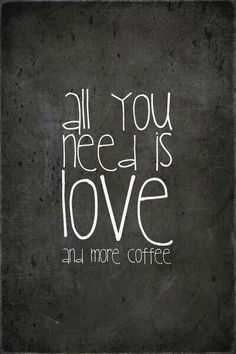 all you need is love and more coffee #coffee