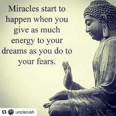 Miracles start to happen when you give as much energy to your dreams as you do your fears