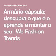 Armário-cápsula: descubra o que é e aprenda a montar o seu | We Fashion Trends