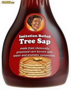 Vermont or Canada Tree Blood/Sap for my Flap Jacks, silver dollar pan cakes only, plz Real Maple Syrup, Food 101, Fake Food, Food Labels, Nutrition Information, Health, Product Packaging, Product Labels, Humor