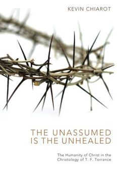 The Unassumed Is the Unhealed: The Humanity of Christ in ...