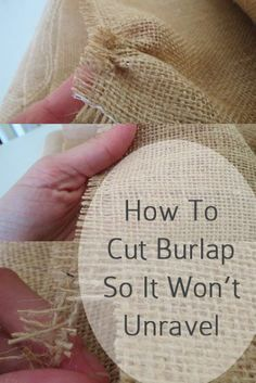 How To Cut Burlap So That It Won't Unravel - helpful if we end up making a burlap table runner for the head table