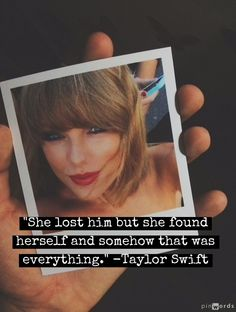 """""""She lost him but she found herself and somehow that was everything."""" -Taylor…"""