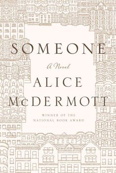 Someone by Alice McDermott 2013 National Book Critics Circle Award Finalist for Fiction