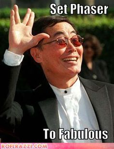 And if you haven't done so, go to George Takei's facebook page...he posts some of the funniest stuff out there! https://www.facebook.com/georgehtakei