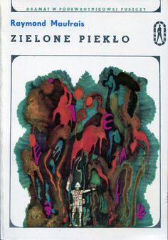"""""""Zielone piekło"""" (Aventures en Guyane) Raymond Maufrais Translated by Zbigniew Stolarek Cover by Jerzy Jaworowski Published by Wydawnictwo Iskry 1966"""
