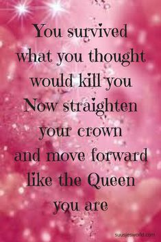 You survived what you thought would kill you. Now straighten your crown and move forward like the Queen you are Breast Cancer Quotes, Breast Cancer Survivor, Breast Cancer Awareness, Cancer Survivor Quotes, Quotes To Live By, Me Quotes, Motivational Quotes, Inspirational Quotes, Thoughts