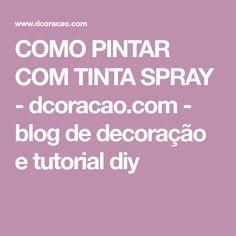 COMO PINTAR COM TINTA SPRAY - dcoracao.com - blog de decoração e tutorial diy