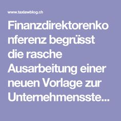 Finanzdirektorenkonferenz begrüsst die rasche Ausarbeitung einer neuen Vorlage zur Unternehmenssteuerreform III - taxlawblog.ch Finance, Things To Do, Templates
