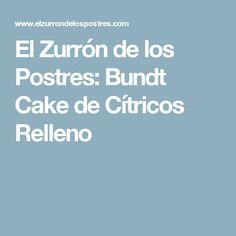 El Zurrón de los Postres: Bundt Cake de Cítricos Relleno