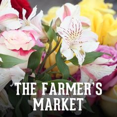 I absolutely love going to the Farmer's Market and grabbing a lovely bouquet!