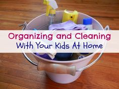 Organizing And Cleaning With Your Kids At Home
