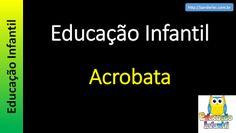 Educação Infantil - Nível 1 (crianças entre 4 a 6 anos) : Educação Infantil - Acrobata