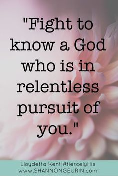 Do you feel lost? Lonely? Like you are fighting to know God? He is in relentless pursuit of you!