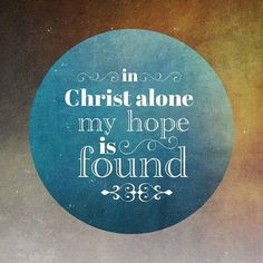 In Christ alone…