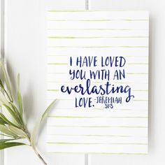 Jeremiah 31:3 - I have loved you with an everlasting love