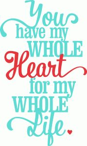 Silhouette Online Store - View Design #47197: 'you have my whole heart for my whole life' lori whitlock vinyl phrase