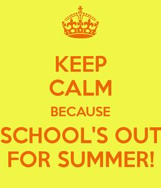 KEEP CALM BECAUSE SCHOOL'S OUT FOR SUMMER! - KEEP CALM AND CARRY ON Image Generator