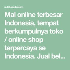 Mal online terbesar Indonesia, tempat berkumpulnya toko / online shop terpercaya se Indonesia. Jual beli online semakin aman dan nyaman di Tokopedia.