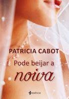 Despertar Literal : Resenha: Pode Beijar a Noiva - Patrícia Cabot