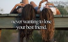 Never wanting to lose your best friend