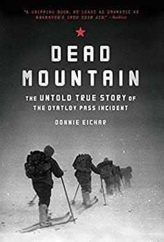 Amazon.com: Dead Mountain: The Untold True Story of the Dyatlov Pass Incident (9781452140032): Donnie Eichar: Books