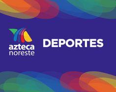 #AztecaNoreste #Deportes