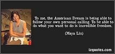 Are we given the freedom to reach our dreams? Yes, we are. Does society let it happen? To a lucky few. America is one of the few places that people can have dreams and can have the materials to reach them. Not all get lucky enough, but it's an incredible responsibility and privilege to have a shot at it.