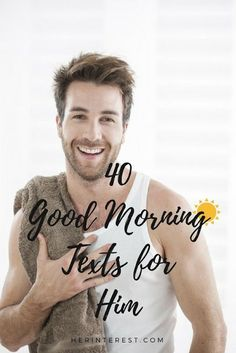 40 Good Morning Texts For Him Morning Message For Him, Good Morning Text Messages, Love Message For Him, Sweet Text Messages, Cute Good Morning Texts, Good Morning Quotes For Him, Love Quotes For Him, Cute Sayings For Him, Morning Love