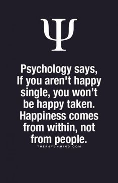 Not sure I buy this. people can contribute to your happiness & in turn makes your life happier. Psychology Says, Psychology Fun Facts, Psychology Quotes, Happy Quotes, Great Quotes, Quotes To Live By, Life Quotes, Qoutes, Super Quotes