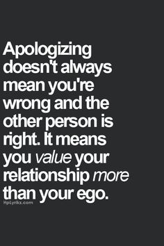 Value your relationship more than your ego.
