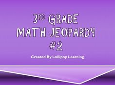3rd Grade Math Jeopardy! $1 Common Core Standards! Includes: Word Problems Multiplication Rounding Fractions Area & Perimeter  Check out other great Jeopardy Games at Lollipop Learning!